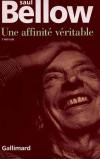 Bellow - Une affinité véritable - Gallimard