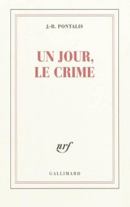 Pontalis - Un jour un crime - Gallimard