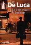 De Luca - Le jour avant le bonheur - Gallimard