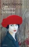 Alice Ferney - Chercher la femme - Actes Sud
