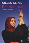 Gilles Kepel - Passion arabe - Gallimard