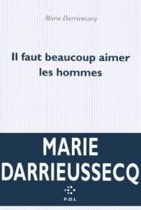 Marie Darrieussecq - Il faut beaucoup aimer les hommes - POL