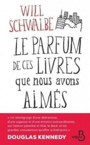 Will Schwalbe - Le parfum de ces livres que nous avons aimés - Belfond