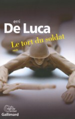 Erri De Luca - Le tort du soldat - Gallimard