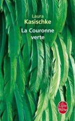 Laura Kasischke - La couronne verte - Poche