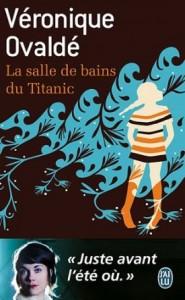 Véronique Ovaldé - La salle de bains du Titanic - J'ai Lu