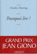 Charles Dantzig - Pourquoi Lire - Grasset