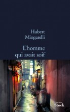 Hubert Mingarelli - L'homme qui avait soif - Stock