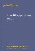 Julian Barnes - Une fille, qui danse - Mercure de France