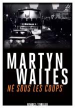 Martin Waites - Né sous les coups - Rivages