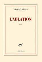 Tahar Ben Jelloun - L'ablation - Gallimard
