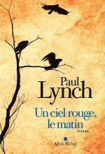 Paul Lynch - Un ciel rouge, le matin - Albin Michel
