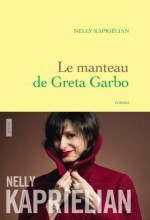 Nelly Kaprielian - Le manteau de Greta Garbo - Grasset