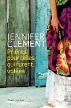 Jennifer Clement - Prières pour celles qui furent volées - Flammarion
