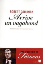 Robert Goolrick - Arrive un vagabond - Anne Carrière