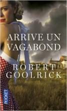 Robert Goolrick - Arrive un vagabond - Pocket