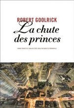 Robert Goolrick - La chute des princes - Anne Carriere