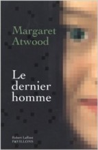 Margaret Atwood - Le dernier homme - Robert Laffont