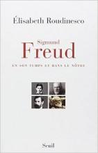 Elisabeth Roudinesco - Sigmund Freud en son temps et dans le notre - Seuil