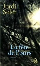 Jordi Soler - La fête de l'ours - Belfond