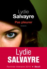 Lydie Salvayre - Pas pleurer - Seuil