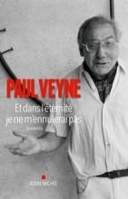 Paul Veyne - Et dans l'éternité je ne m'ennuierai pas - Albin Michel