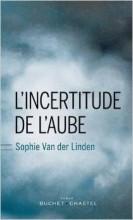 Sophie Van der Linden - L'incertitude de l'aube - Buchet Chastel