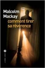 Malcolm Mackay - Comment tirer sa révérence - Liana Levi