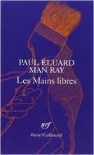 Paul Eluard Man Ray - Les mains libres - Gallimard