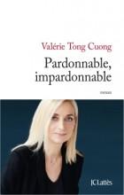 Valérie Tong Cuong - Pardonnable, impardonnable - JC Lattès
