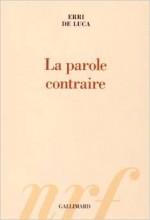 Erri de Luca - La parole contraire - Gallimard