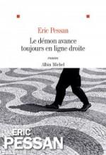 Eric Pessan - le démon avance toujours en ligne droite - Albin Michel