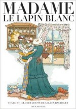 Gilles Bachelet - Madame le lapin blanc - Seuil Jeunesse