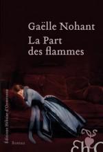 Gaëlle Nohant -  La part des flammes - Heloise d'Ormesson