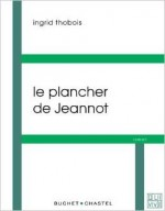 Ingrid Thobois - Le plancher de Jeannot - Buchet Chastel