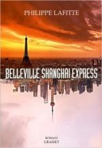 Philippe Lafitte - Belleville Shanghai Express - Grasset
