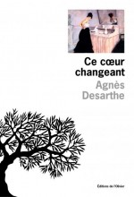 Agnès Desarthe - Ce coeur changeant - Editions de l'Olivier