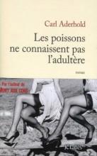 Carl Aderhold - Les poissons ne connaissent pas l'adultère - JC Lattès