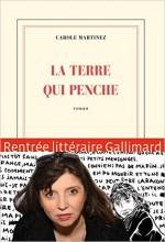 Carole Martinez - La terre qui penche - Gallimard