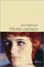 Jim Harrison - Péchés capitaux - Flammarion