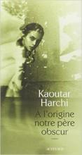 Kaoutar Harchi - A l'origine notre père obscur - Actes Sud
