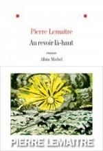 Pierre Lemaitre - Au revoir là-haut - Albin Michel