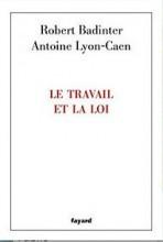 Robert Badinter Antoine Lyon-Caen - Le travail et la loi - Fayard