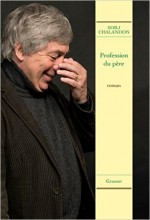Sorj Chalandon - Profession du père - Grasset
