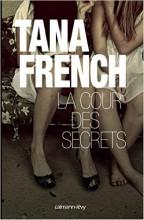 Tana French - La cour des secrets - Calmann-Lévy