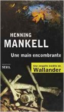 Henning Mankell - Une main encombrante - Seuil