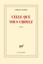 Camille Laurens - Celle que vous croyez - Gallimard