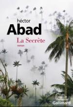 Hector Abad - La secrète - Gallimard