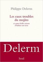 Philippe Delerm - Les eaux troubles du mojito - Seuil