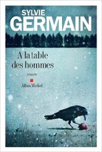 Sylvie Germain - A la table des hommes - Albin Michel